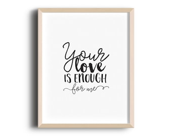Your Love is Enough For Me - Graphic Print