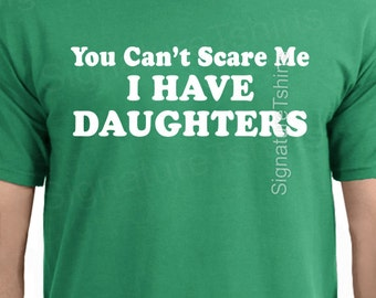 Christmas Gift You Can't Scare Me I Have DAUGHTERS Mens T Shirt Gift for Awesome Dad from Kids Funny t-shirt ladies Present Best Dad Ever