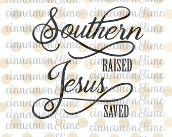 Southern Raised Svg, Southern Svg, Christian Svg, Religious Svg, Jesus Svg, Southern Sayings Svg