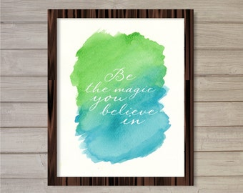 Be the Magic You Believe In 8x10 -Blue/Green- Instant Download Motivational Inspirational Quote Watercolor Poster Home Decor Wall Art Print