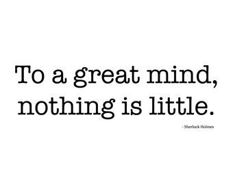 To a Great Mind, Nothing Is Little - Sherlock Holmes - Quote - Digital Download - Printable Wall Art - Geek - Nerd - 8 X 10 Print