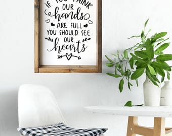 If you think our hands are full you should see our hearts , farmhouse wood framed sign, nursery wall sign, baby gift, nursery decor
