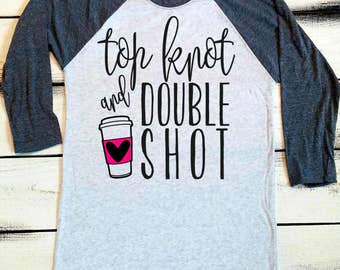 Top Knot Shirt, Messy Hair Don't Care, Top Knot and a Double Shot, Mother Life Shirt, Mom Shirt, Gifts For Mom, Messy Bun, Mom To Be, Custom