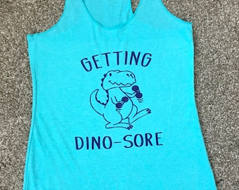DINO-SORE RACERBACK tank, womans workout tank, womans gym tank, funny gym tank, gift for her, dinosaur tank, weight lifting tank