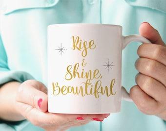 Motivational Mug, Rise And Shine Beautiful, Housewarming Gift