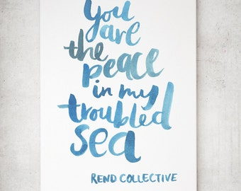Hand Lettered Art Print 'You are the Peace in my troubled Sea', a quote by Rend Collective