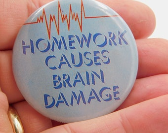 "Vintage Pin Pinback Button That Reads ""Homework Causes Brain Damage "" dr23"