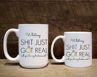 Mug, bridesmaid gift, bridesmaid mug, will you be my bridesmaid mug, custom mug, custom coffee mug, custom mugs, got real