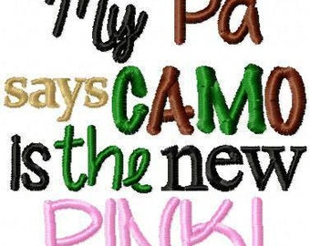 My Pa says Camo is the new Pink!! Embroidered Shirt/Bodysuit/Burp Cloth/Hand Towel!