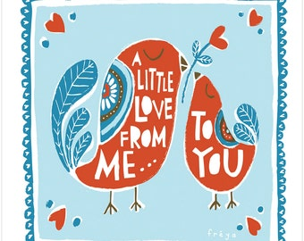 A Little Love From Me To You - Fine Art Print