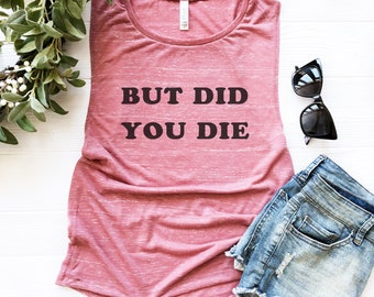 But Did You Die, Funny Workout Tank Top