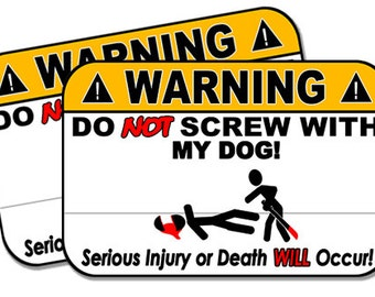 "Do Not Screw with my Dog!  2 pack  Funny Warning Stickers for Vehicles, Tool Boxes, Lunch Boxes, Bumper Stickers,  each is 4"" wide"