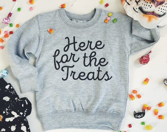 """Toddler Sweatshirt - """"Here for the Treats"""""""
