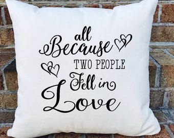 All because two people fell in love pillow cover
