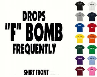 "Drops ""F"" Bomb Frequently #503 T-shirt Free Shipping"