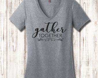 Gather Together T-Shirt, Ladies Gather Together Tee, Thanksgiving T-Shirt, Holiday T-Shirt, Ladies Holiday T-Shirt, Family Gathering T-Shirt