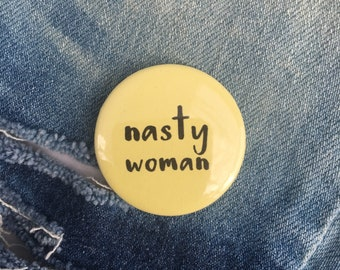 nasty woman button, nasty woman pin, feminist pin, feminist button, feminist badge     1.5 inch pin back button, 37 mm pinback button