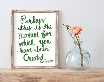 Perhaps This is the Moment, Bible Verse Art, Esther 4:14, Christian Wall Art, Scripture, Inspirational Quote, Watercolor Hand Lettered Print