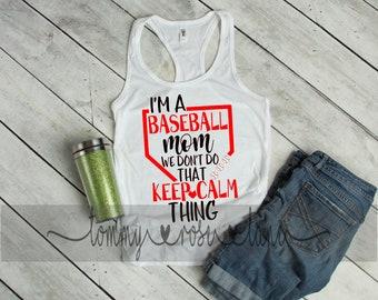 I'm a Baseball Mom We dont do that keep calm thing Tank,  Baseball Mom Shirt, Love Baseball Tank Top, Womens Sports shirt