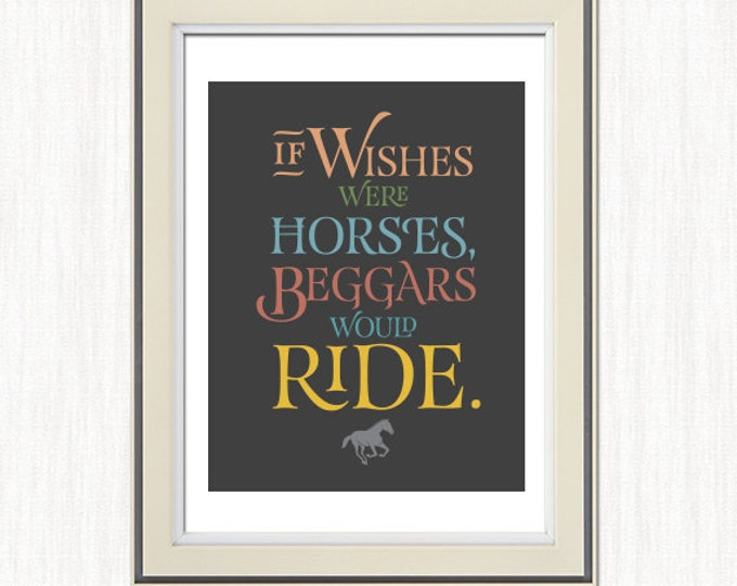 TRUE QUOTES: If wishes were horses, beggars would ride. Poster art, PDF, full color