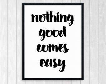 Printable Art Nothing Good Comes Easy Typography Art Inspirational Print Wall Art Motivational Print Modern Print Art Black And White