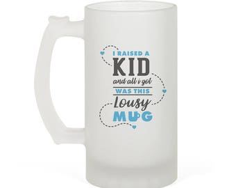 "Father's/Mother's Day ""I raised a kid and all I got...""   16oz Frosted Glass Beer Stein Perfect Gift!"