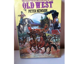 The Illustrated Encyclopedia of the OLD WEST by Peter Newark - 1980