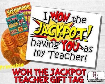 I WON the JACKPOT having YOU as my teacher! Printable Teacher Gift Tag
