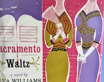 Sacramento Waltz, First Edition, 1957, Hardcover, Dust Jacket, Display Gift Collage, 1912 California, Tale, Middle Class Women