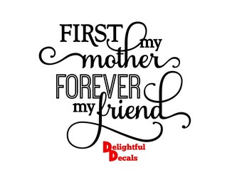 First My Mother Forever My Friend  Vinyl Sticker Decal Diy Gift Frame Perfect For Ikea Ribba Frames & Glass Blocks 30 Colours