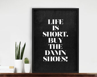 Life Is Short. Buy The Damn Shoes! Fun Quote Typography Art Print