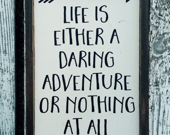 Life is either a daring adventure or nothing at all - hand painted wood sign - framed sign - adventure quote - arrow decor - farmhouse style
