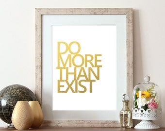 Do more than exist, inspirational typography, gold quote print, typographic print, gold foil print, motivational quote, Inspirational quote
