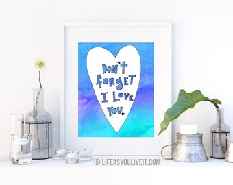 Don't Forget I Love You Hand Lettered Watercolor Print / Original Gifts / Gifts for Her /Unique Gifting Ideas /Gifts for All /Handmade Items