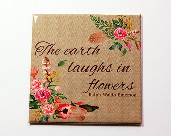 Ralph Waldo Emerson Magnet, Magnet, Kitchen Magnet, Magnet, Fridge magnet, Inspirational Saying, The earth laughs in flowers  (5344)