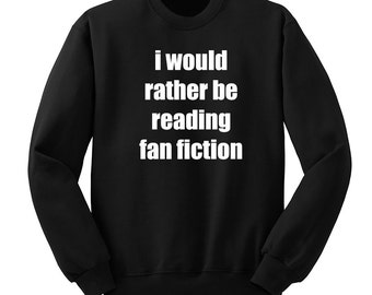 Rather Be Reading Fan Fiction, Wattpad, 5SOS, Crew Neck Sweatshirt, Fangirl Shirt, Black Unisex Sweater, Music Lover Gift, Teen Girl Gift