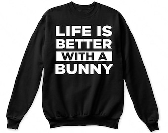 Life is better with a bunny shirt, bunny shirts, bunny sweatshirt, bunny t-shirt, bunny t shirt, bunny lover shirt, bunny gift, bunny tshirt