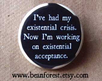 i've had my existential crisis. now i'm working on existential acceptance - pinback button badge
