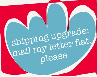 shipping upgrade: please mail my letter flat