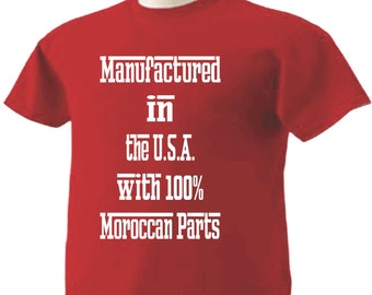 Manufactured in the USA with 100% Moroccan Parts T-Shirt Morocco