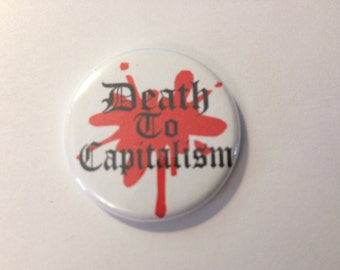 "Death to Capitalism 1.25"" Pinback and MAGNET, communist, commie, socialist, socialism, anti capitalist, anti capitalism,  FREE SHIPPING usa"