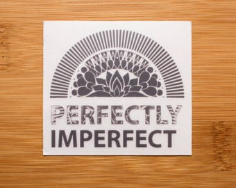 Perfectly Imperfect Decal