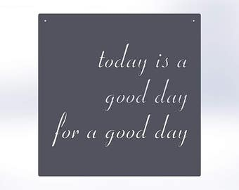 Today Is A Good Day For A Good Day, Metal Quote Sign