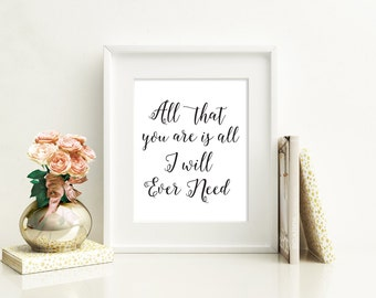 All that you are is all I will ever need, 8X10, 11X14 printable, wedding sign, love quote, anniversary gift, engagement print, love print