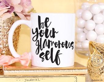Be Your Glamorous Self // Be Your Self Series // 11 oz or 15 oz Coffee Mug
