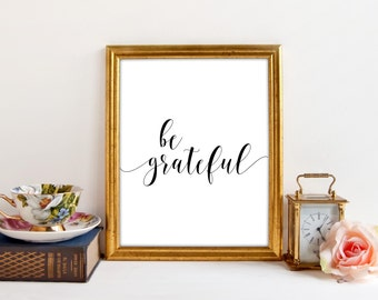 Be Grateful, Gratitude, Printable Art, Wall Art, Wall Decor, Printable Wall Decor, Quote, Wisdom, Quote for Wall, Wall Quote, Home Decor
