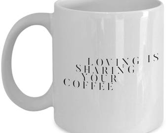loving is sharing your coffee mug