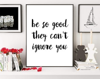 Motivational Print, Be So Good They Can't Ignore You, Steve Martin Quote, Inspirational Quote, Typography Print,  Wall Decor, Digital Print