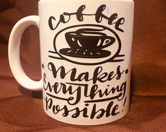 Coffee Makes All Things Possible Mug
