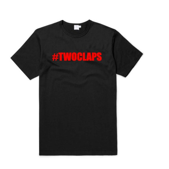 Two Claps T shirt | Custom T Shirt